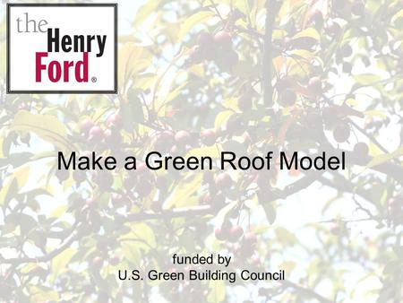 Make a Green Roof Model funded by U.S. Green Building Council.