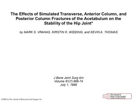 The Effects of Simulated Transverse, Anterior Column, and Posterior Column Fractures of the Acetabulum on the Stability of the Hip Joint* by MARK S. VRAHAS,