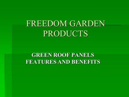 FREEDOM GARDEN PRODUCTS GREEN ROOF PANELS FEATURES AND BENEFITS.