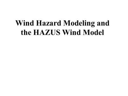 Wind Hazard Modeling and the HAZUS Wind Model. Major Stakeholders Local, state and federal government agencies Humanitarian organizations Insurance industry.