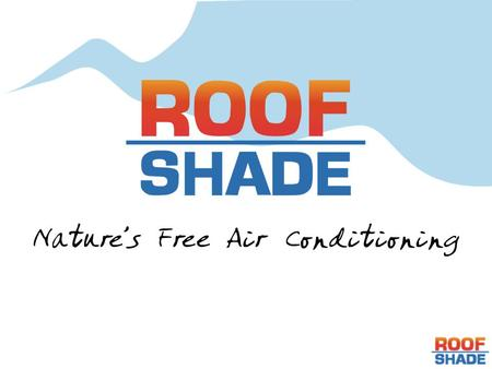 What is RoofShade? Your best way to Go Green Your fastest way to reduce energy costs Your smartest way to extend roof life RoofShade is: