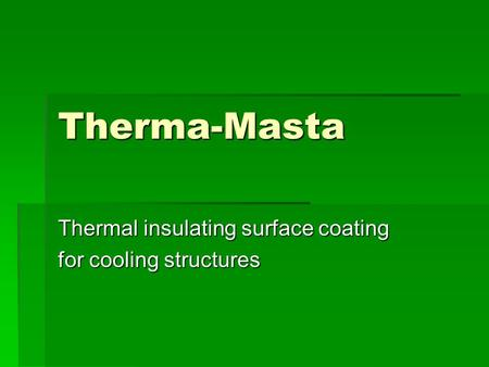 Therma-Masta Thermal insulating surface coating for cooling structures.