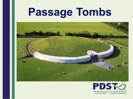 Passage Tombs. These are Ireland's largest Megalithic tombs. They are circular mounds of earth or stone. Inside there is a stone-lined passage. This leads.