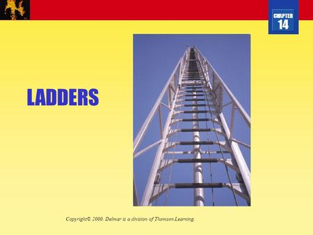 CHAPTER 14 LADDERS Copyright© 2000. Delmar is a division of Thomson Learning.