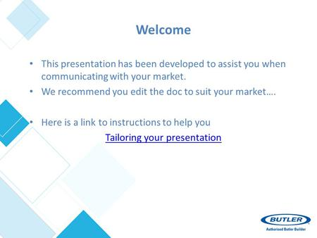 Welcome This presentation has been developed to assist you when communicating with your market. We recommend you edit the doc to suit your market…. Here.