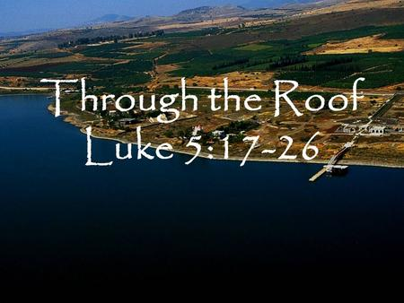 "Through the Roof Luke 5:17-26. ""Men of Israel, listen to these words: Jesus the Nazarene, a man attested to you by God with miracles and wonders and signs."