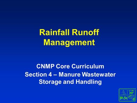 Rainfall Runoff Management CNMP Core Curriculum Section 4 – Manure Wastewater Storage and Handling.