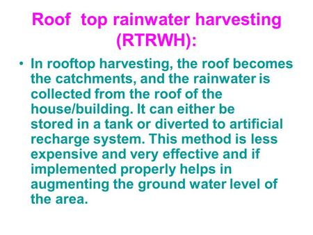 Roof top rainwater harvesting (RTRWH): In rooftop harvesting, the roof becomes the catchments, and the rainwater is collected from the roof of the house/building.