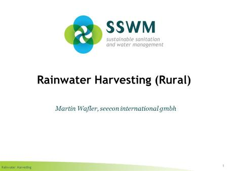 Rainwater Harvesting Rainwater Harvesting (Rural) 1 Martin Wafler, seecon international gmbh.