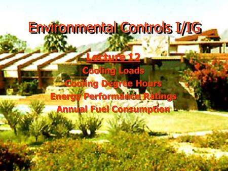Environmental Controls I/IG Lecture 12 Cooling Loads Cooling Degree Hours Energy Performance Ratings Annual Fuel Consumption Lecture 12 Cooling Loads Cooling.
