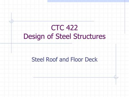 CTC 422 Design of Steel Structures Steel Roof and Floor Deck.