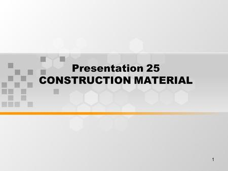 1 Presentation 25 CONSTRUCTION MATERIAL. 2 Learning Outcomes By the end of this meeting, students will be expected to be able to : Students can explain.