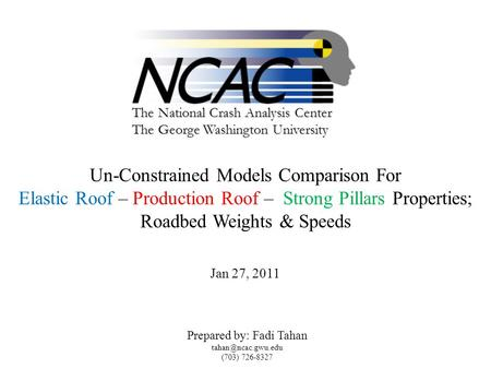The National Crash Analysis Center The George Washington University Un-Constrained Models Comparison For Elastic Roof – Production Roof – Strong Pillars.