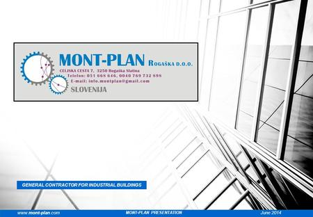 GENERAL CONTRACTOR FOR INDUSTRIAL BUILDINGS www.mont-plan.comJune 2014 MONT-PLAN PRESENTATION.