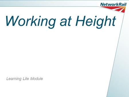 Working at Height Learning Lite Module. Why do we need to understand the risks? In 2008/09 there were 35 fatalities, 4654 major injuries and a further.