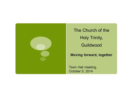 The Church of the Holy Trinity, Guildwood Moving forward, together Town Hall meeting, October 5, 2014.