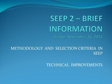 METHODOLOGY AND SELECTION CRITERIA IN SEEP TECHNICAL IMPROVEMENTS.