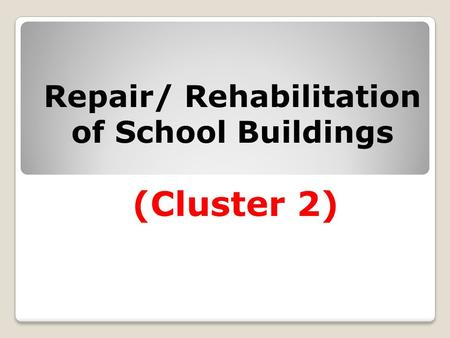 Repair/ Rehabilitation of School Buildings (Cluster 2)