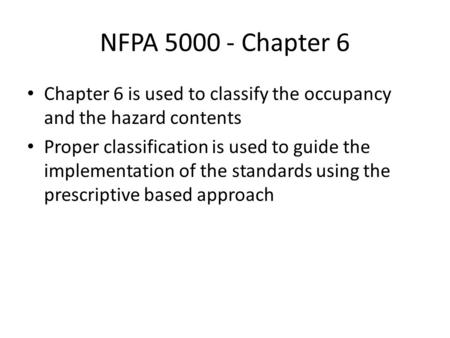 NFPA 5000 - Chapter 6 Chapter 6 is used to classify the occupancy and the hazard contents Proper classification is used to guide the implementation of.