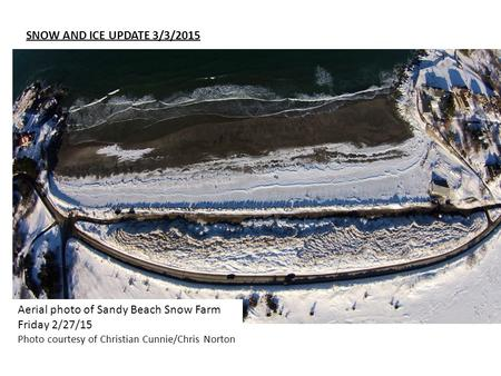 Aerial photo of Sandy Beach Snow Farm Friday 2/27/15 Photo courtesy of Christian Cunnie/Chris Norton SNOW AND ICE UPDATE 3/3/2015.
