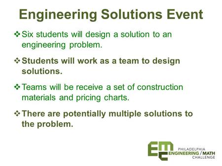 Engineering Solutions Event  Six students will design a solution to an engineering problem.  Students will work as a team to design solutions.  Teams.