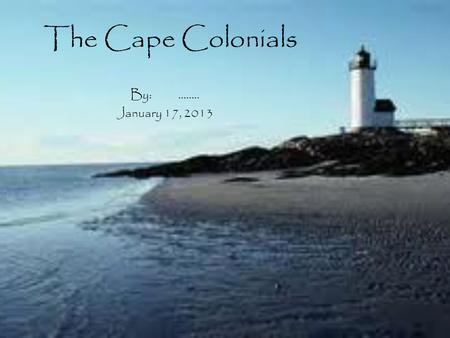 The Cape Colonials By: …….. January 17, 2013. Origin, Climate, and Location 17 th Century Major Influence in Design Enjoyed for Beauty New England States.