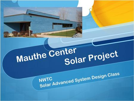 Mauthe Center Solar Project NWTC Solar Advanced System Design Class.