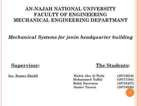 AN-NAJAH NATIONAL UNIVERSITY FACULTY OF ENGINEERING MECHANICAL ENGINEERING DEPARTMANT Mechanical Systems for jenin headquarter building Supervisor:The.