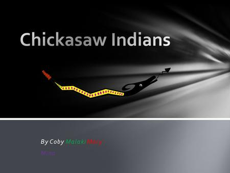 By Coby Malaki Mary Mina. The Chickasaw Indians live in Mississippi, Alabama, Tennessee, Kentucky, Missouri. They live in homes with rectangular sides.