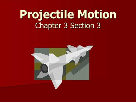 Projectile Motion Chapter 3 Section 3