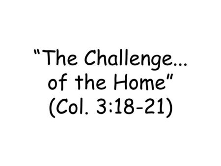 """The Challenge... of the Home"" (Col. 3:18-21). Four Walls."