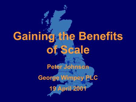 Gaining the Benefits of Scale Peter Johnson George Wimpey PLC 19 April 2001.