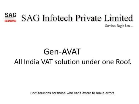 Soft solutions for those who can't afford to make errors. Gen-AVAT All India VAT solution under one Roof.