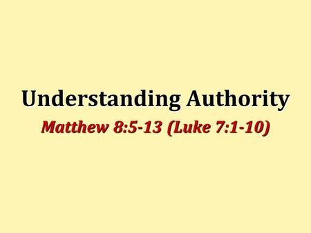 Understanding Authority Matthew 8:5-13 (Luke 7:1-10)