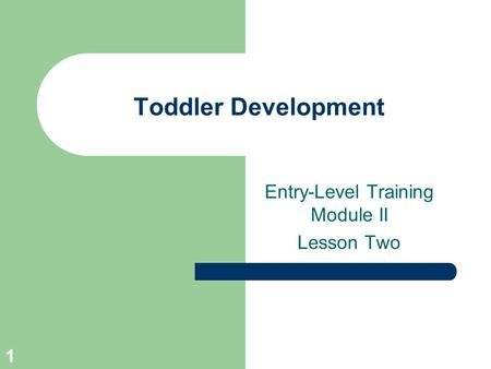 1 Toddler Development Entry-Level Training Module II Lesson Two.