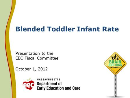 Blended Toddler Infant Rate Presentation to the EEC Fiscal Committee October 1, 2012.