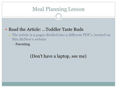 Meal Planning Lesson Read the Article: …Toddler Taste Buds  The article is 2 pages divided into 2 different PDF's, located on Mrs.McNew's website  Parenting.