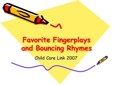 Favorite Fingerplays and Bouncing Rhymes Child Care Link 2007.