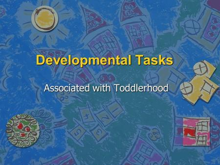 Developmental Tasks Associated with Toddlerhood. n Age range (18-36 months) n Differentiation of self and object representations n Integration of affectively.