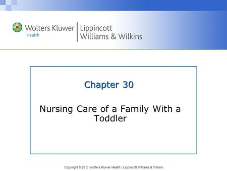 Copyright © 2010 Wolters Kluwer Health | Lippincott Williams & Wilkins Chapter 30 Nursing Care of a Family With a Toddler.