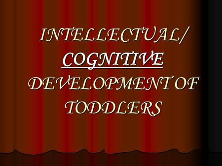 INTELLECTUAL/ COGNITIVE DEVELOPMENT OF TODDLERS. Intelligence is determined by: Heredity Heredity Environment Environment 4-7 years old: Preoperational.