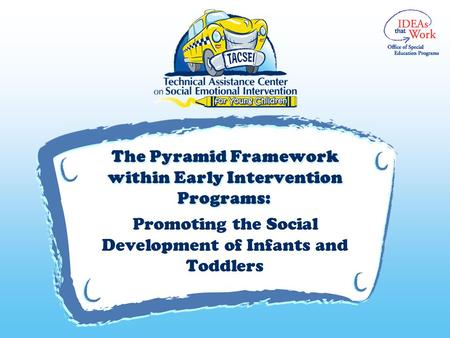 V The Pyramid Framework within Early Intervention Programs: Promoting the Social Development of Infants and Toddlers.
