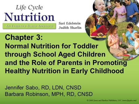 Chapter 3: Normal Nutrition for Toddler through School Aged Children and the Role of Parents in Promoting Healthy Nutrition in Early Childhood Jennifer.