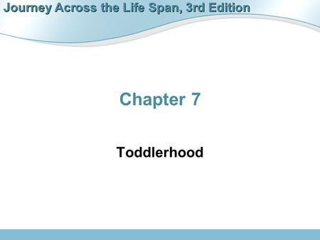 Journey Across the Life Span, 3rd Edition Chapter 7 Toddlerhood.
