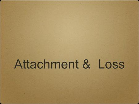 Attachment & Loss. 2 Attachment Theory ✤D✤Definition of Attachment: ✤A✤An enduring emotional tie to a special person, characterized by a tendency to seek.
