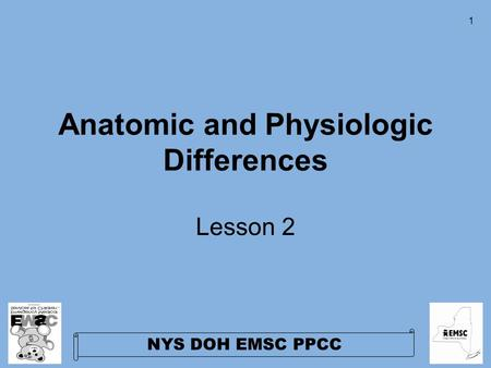 NYS DOH EMSC PPCC 1 Anatomic and Physiologic Differences Lesson 2.