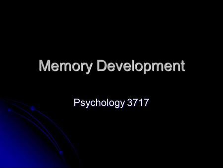 Memory Development Psychology 3717. Introduction When you think of developmental questions, typically, you think of kids When you think of developmental.