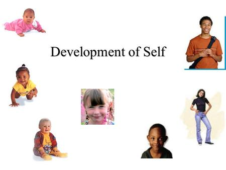 Development of Self. Attachment, connectedness Autonomy, independence.