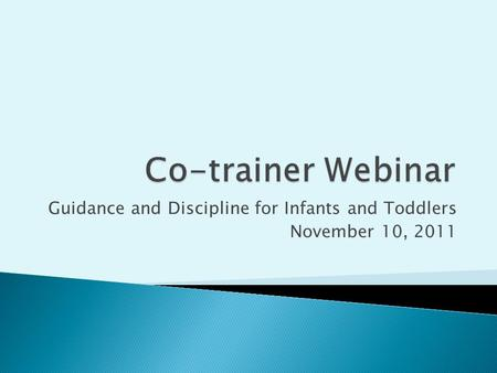 Guidance and Discipline for Infants and Toddlers November 10, 2011.