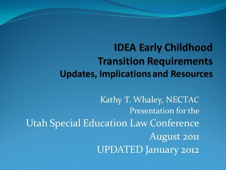 Kathy T. Whaley, NECT AC Presentation for the Utah Special Education Law Conference August 2011 UPDATED January 2012.